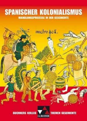 Buchners Kolleg. Themen Geschichte. Spanischer Kolonialismus