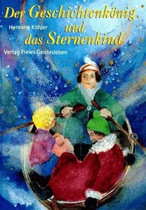 Der Geschichtenkönig und das Sternenkind de Henning Köhler