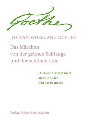 Das Maerchen / Goethes Geistesart in ihrer Offenbarung durch sein Maerchen