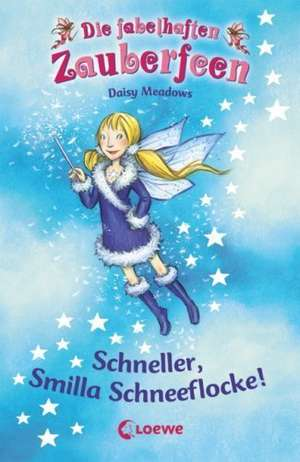 Die fabelhaften Zauberfeen 08. Schneller, Smilla Schneeflocke! de Daisy Meadows