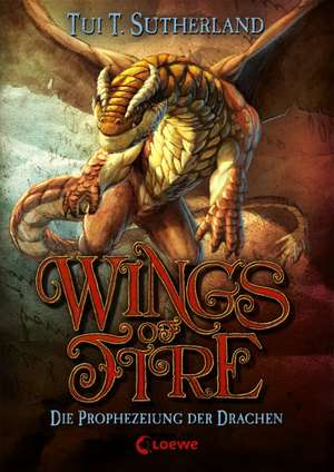 Wings of Fire 01 - Die Prophezeiung der Drachen de Tui T. Sutherland