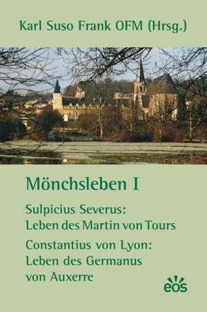 Mönchsleben I - Sulpicius Severus: Leben des Martin von Tours - Constantius von Lyon: Leben des Germanus von Auxerre de  Sulpicius Severus