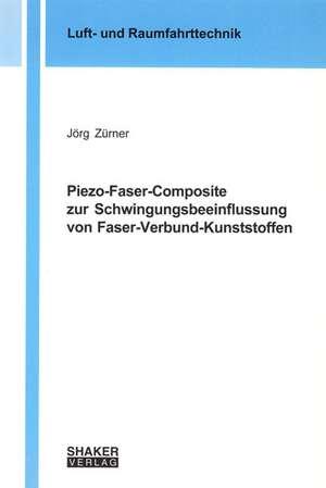 Piezo-Faser-Composite zur Schwingungsbeeinflussung von Faser-Verbund-Kunststoffen de Jörg Zürner