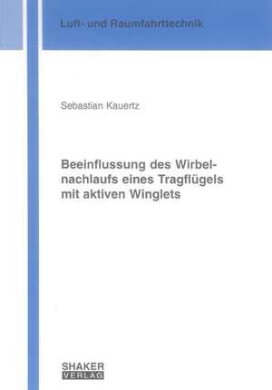 Beeinflussung des Wirbelnachlaufs eines Tragflügels mit aktiven Winglets de Sebastian Kauertz