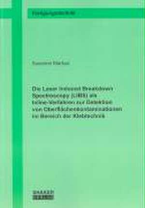 Die Laser Induced Breakdown Spectroscopy (LIBS) als Inline-Verfahren zur Detektion von Oberflächenkontaminationen im Bereich der Klebtechnik de Susanne Markus