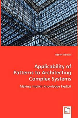 Applicability of Patterns to Architecting Complex Systems de Robert Cloutier