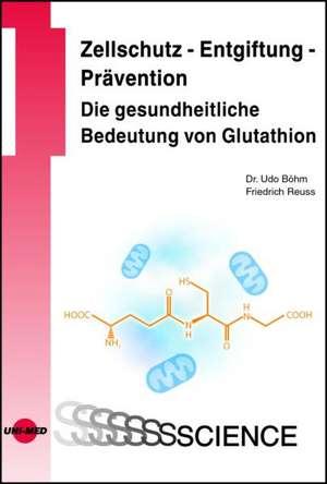 Zellschutz - Entgiftung - Praevention: Die gesundheitliche Bedeutung von Glutathion