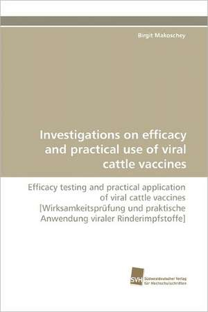 Investigations on Efficacy and Practical Use of Viral Cattle Vaccines