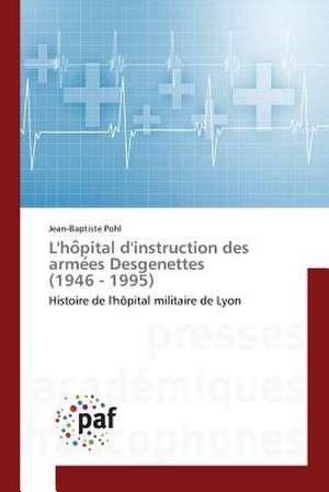 L'ho^pital d'instruction des arme´es Desgenettes (1946 - 1995)
