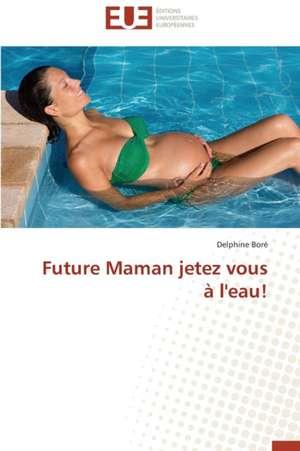 Future Maman Jetez Vous A L'Eau!