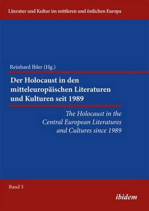 Der Holocaust in den mitteleuropaeischen Literaturen und Kulturen seit 1989