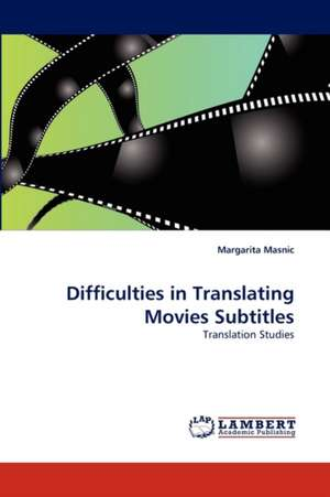Difficulties in Translating Movies Subtitles de Margarita Masnic