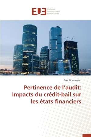 Pertinence de L'Audit:  Impacts Du Credit-Bail Sur Les Etats Financiers de Paul Gourmelen