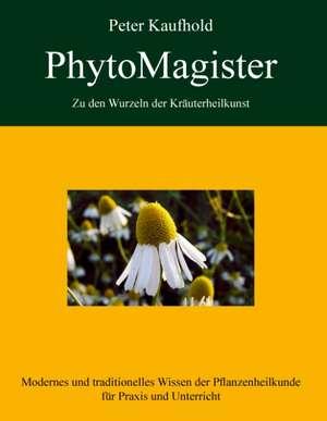 PhytoMagister - Zu den Wurzeln der Kraeuterheilkunst - Band 2