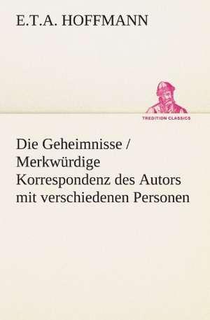 Die Geheimnisse / Merkwurdige Korrespondenz Des Autors Mit Verschiedenen Personen