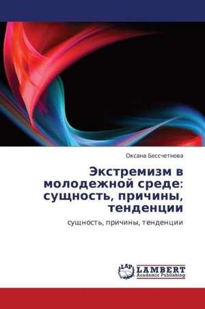 Ekstremizm v molodezhnoy srede: sushchnost', prichiny, tendentsii de Besschetnova Oksana
