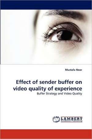 Effect of sender buffer on video quality of experience de Mustafa Noor