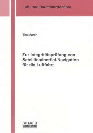 Zur Integritätsprüfung von Satelliten/Inertial-Navigation für die Luftfahrt de Tim Martin