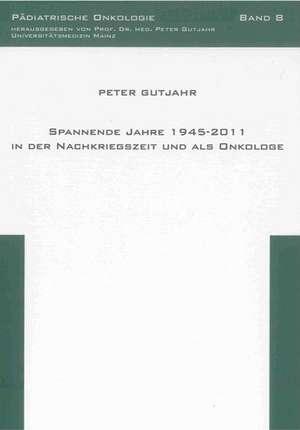 Spannende Jahre 1945-2011 in der Nachkriegszeit und als Onkologe