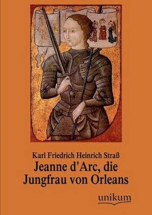 Jeanne d'Arc, die Jungfrau von Orleans de Karl Friedrich Heinrich Straß