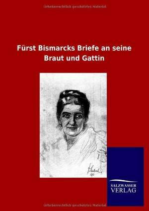 Fuerst Bismarcks Briefe an seine Braut und Gattin