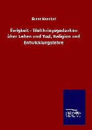 Ewigkeit - Weltkriegsgedanken Uber Leben Und Tod, Religion Und Entwicklungslehre:  Tiere Der Fremde de Ernst Haeckel
