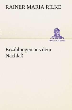 Erz Hlungen Aus Dem Nachla:  Benno Tschischwitz de Rainer Maria Rilke