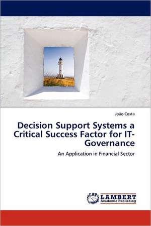 Decision Support Systems a Critical Success Factor for IT-Governance de  João Costa