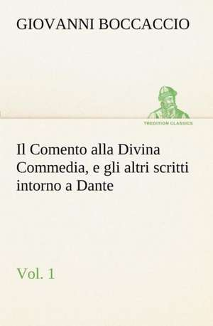 Il Comento Alla Divina Commedia, E Gli Altri Scritti Intorno a Dante, Vol. 1:  Paradiso de Giovanni Boccaccio