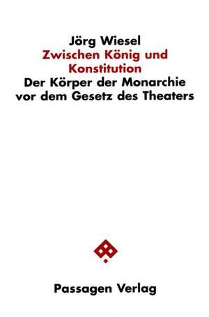 Zwischen König und Konstitution de Jörg Wiesel