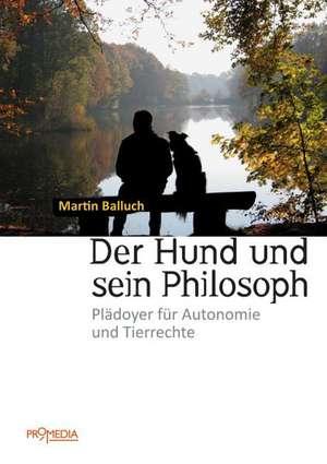 Der Hund und sein Philosoph de Martin Balluch