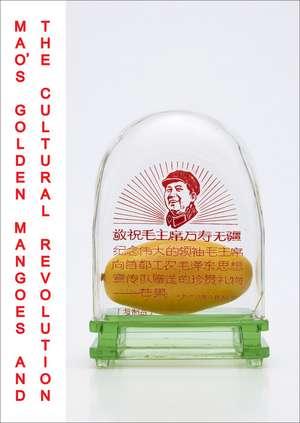 Mao's Golden Mangoes and the Cultural Revolution de Alfreda Murck