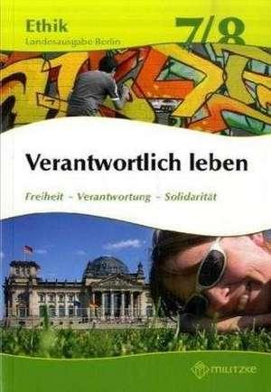 Ethik 7 / 8. Lehrbuch. Verantwortlich leben. Lehrbuch. Berlin