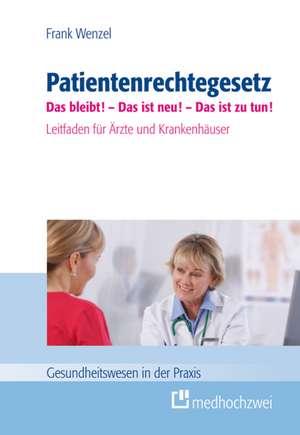 Patientenrechtegesetz - Das bleibt! Das ist neu! Das ist zu tun!
