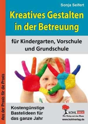 Kreatives Gestalten in der Betreuung fuer Kindergarten, Vorschule und Grundschule