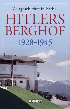 Hitlers Berghof 1928 - 1945