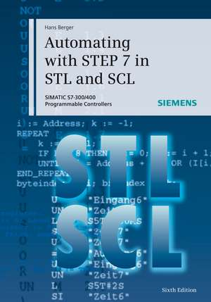 Automating with STEP 7 in STL and SCL: SIMATIC S7–300/400 Programmable Controllers de Hans Berger