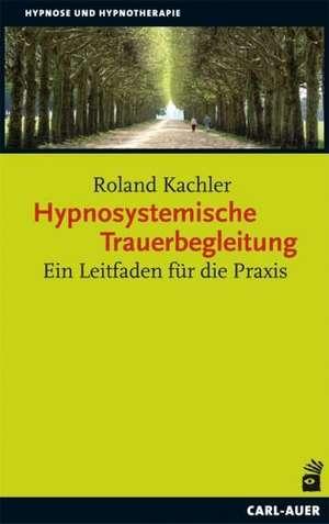 Hypnosystemische Trauerbegleitung de Roland Kachler