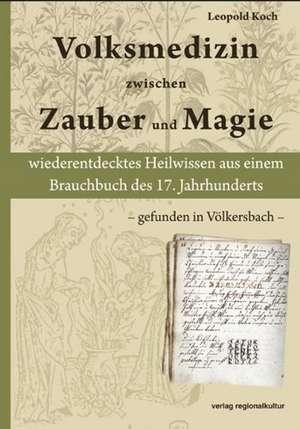 Volksmedizin zwischen Zauber und Magie de Leopold Koch