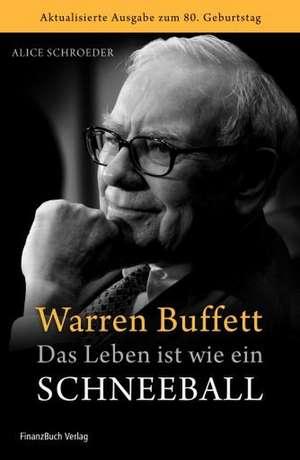 Warren Buffett - Das Leben ist wie ein Schneeball de Alice Schroeder