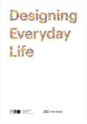 Designing Everyday Life de Jan Boelen