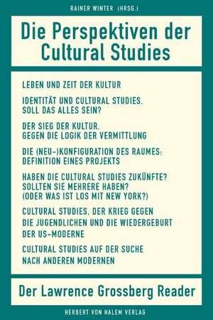 Die Perspektiven der Cultural Studies. Der Lawrence-Grossberg-Reader de Rainer Winter