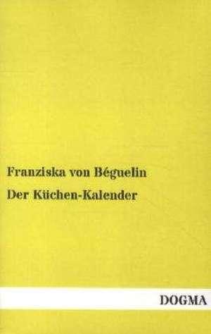 Der Küchen-Kalender de Franziska von Béguelin