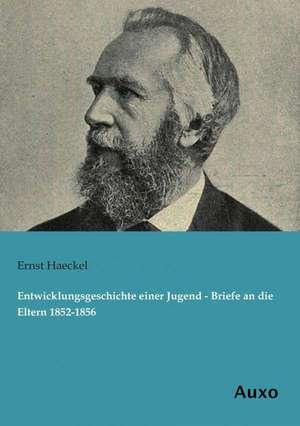 Entwicklungsgeschichte einer Jugend - Briefe an die Eltern 1852-1856 de Ernst Haeckel