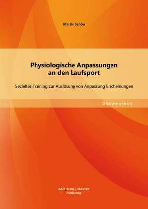 Physiologische Anpassungen an Den Laufsport:  Gezieltes Training Zur Auslosung Von Anpassung Erscheinungen de Martin Schön