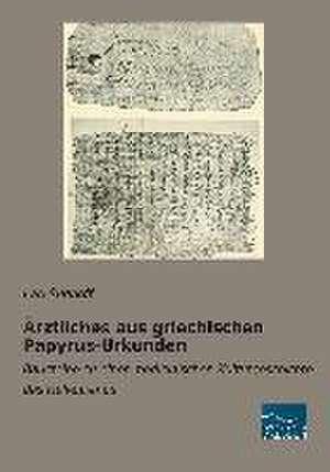 AErztliches aus griechischen Papyrus-Urkunden