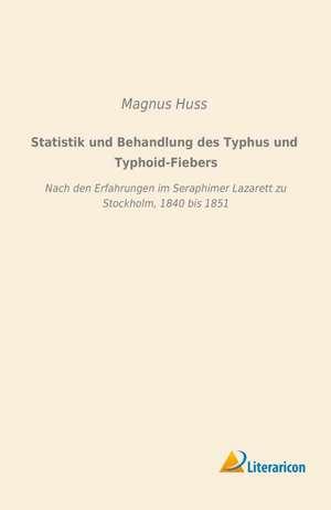 Statistik und Behandlung des Typhus und Typhoid-Fiebers