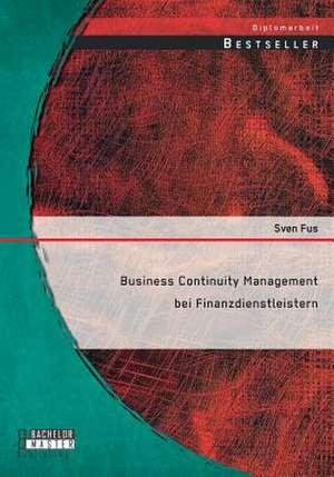Business Continuity Management Bei Finanzdienstleistern:  Sexualpadagogik Im Umgang Mit Sozial-Online-Vernetzten Jugendlichen de Sven Fus