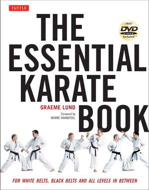 The Essential Karate Book: For White Belts, Black Belts and All Levels In Between [DVD Included] de Graeme Lund