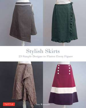 Stylish Skirts: 23 Easy-to-Sew Designs to Flatter Every Figure de Sato Watanabe